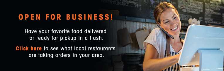 COVID-19 Resource. Open for business! Have your favorite food delivered or ready for pickup in a flash.