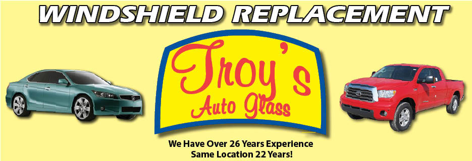 Troy's Auto Glass - Windshield Replacement. Over 26 years experience. Same location 22 years!