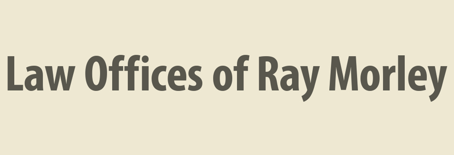 Law Offices of ray Morley banner image