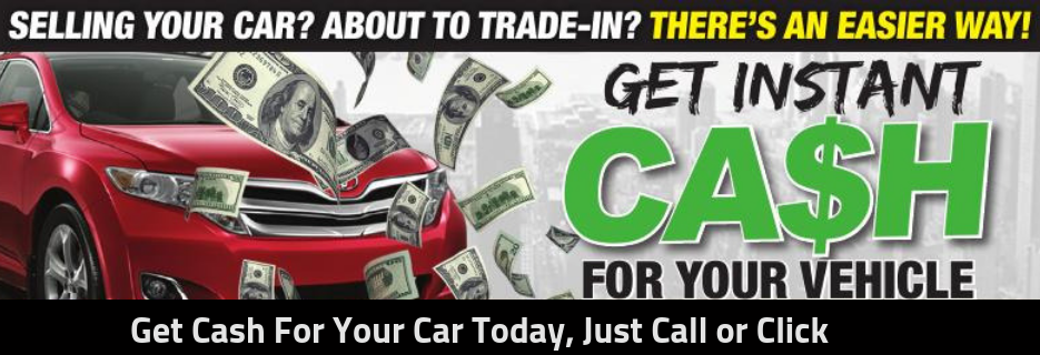 cash 4 cars,instant cash, car trade in,Cash for your car,cash for cars,sell my car,cash for junk car