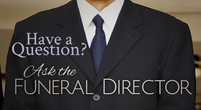 Funeral director will come to you Ask the funeral director questions