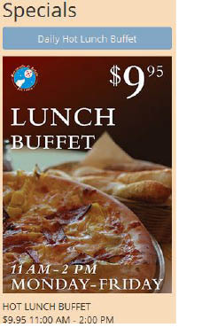 LUNCH BUFFET $9.95 All you can eat!  Monday - Friday, 11AM - 2PM Dine-In Only