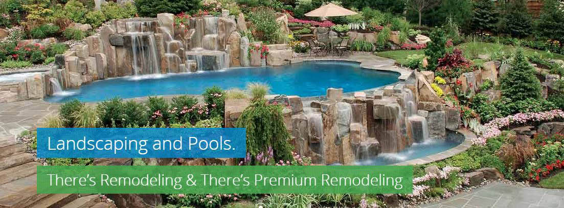 Premium Remodeling Inc also provides the best in landscaping and pools