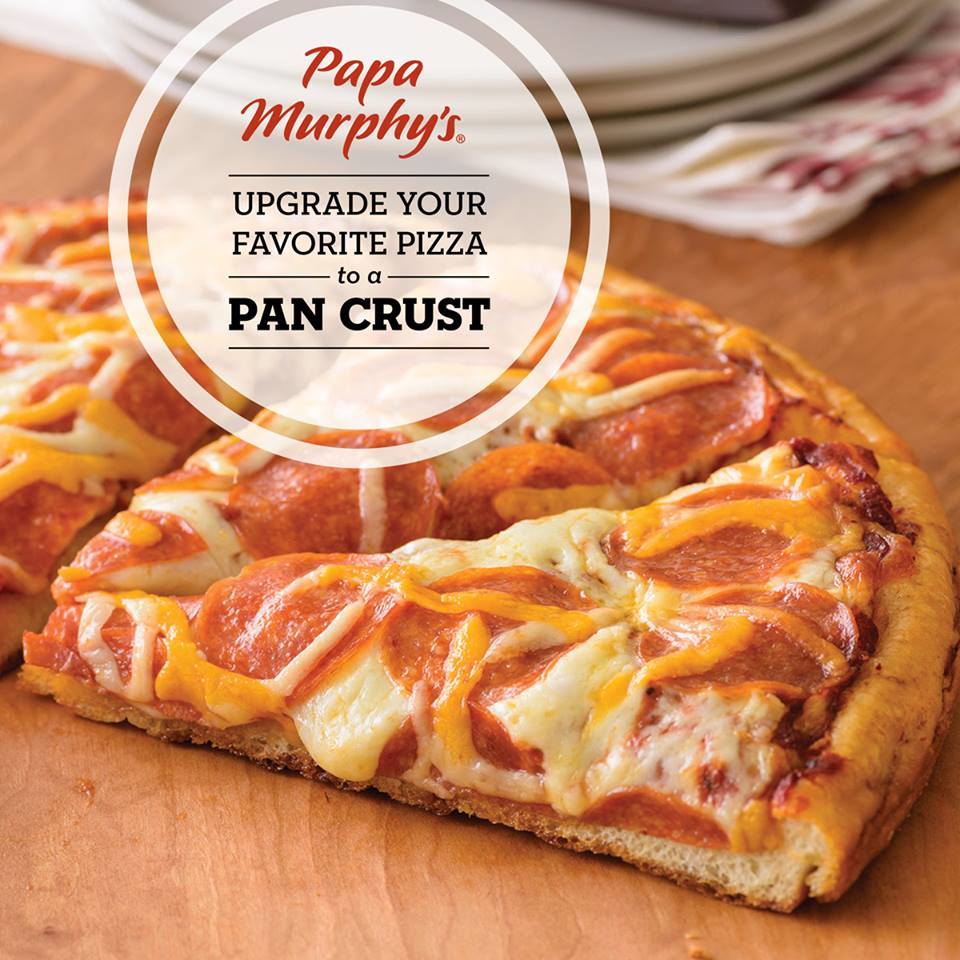 Upgrade your favorite pizza to a pan crust at Papa Murphy's - Papa Murphy's near me - pizza near me - pizza coupons near me - Papa Murphy's coupons near me