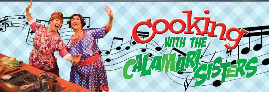 cooking with the calamari sisters, playhouse,regent theatre,